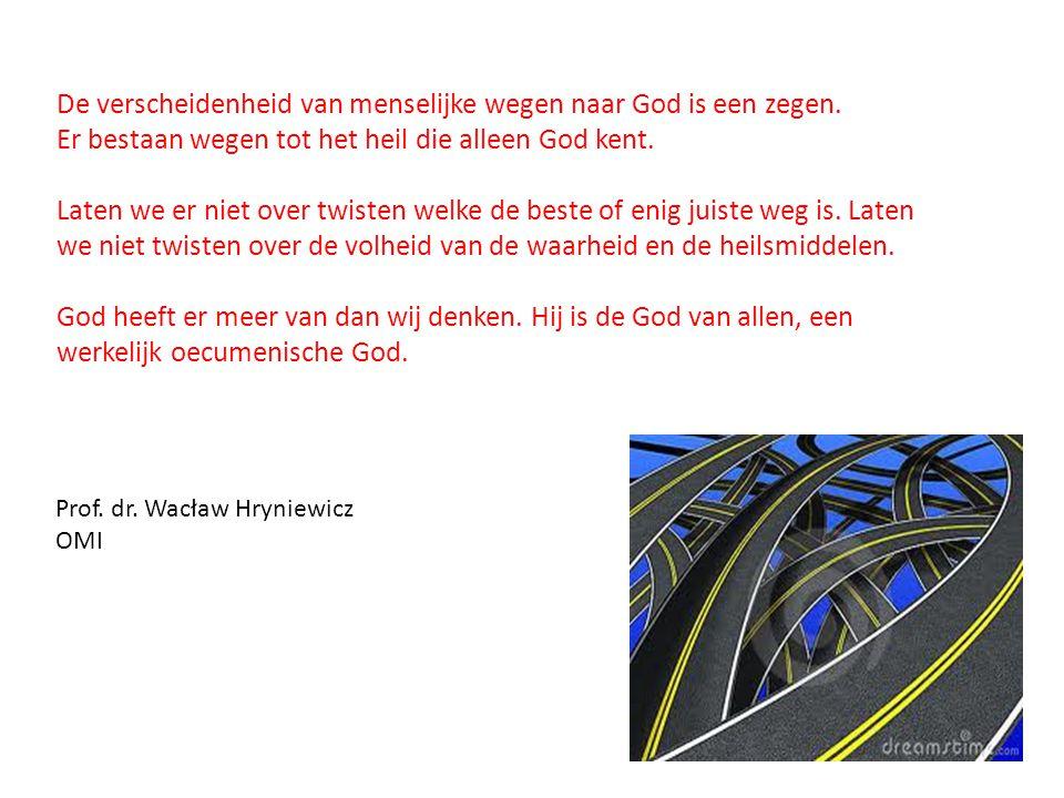 De verscheidenheid van menselijke wegen naar God is een zegen. Er bestaan wegen tot het heil die alleen God kent. Laten we er niet over twisten welke