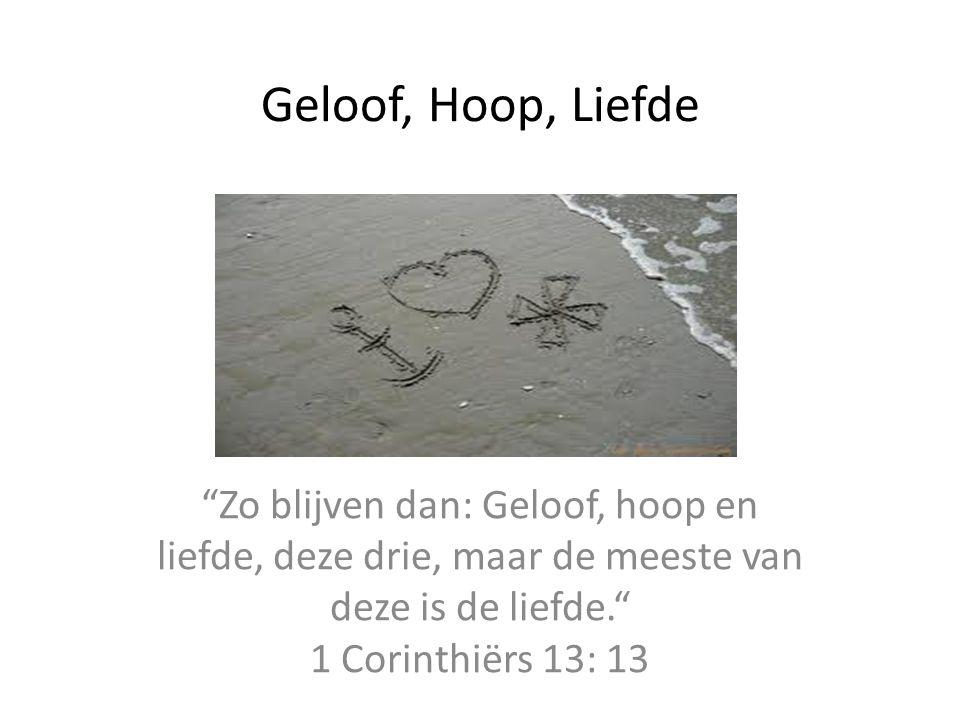 """Geloof, Hoop, Liefde """"Zo blijven dan: Geloof, hoop en liefde, deze drie, maar de meeste van deze is de liefde."""" 1 Corinthiërs 13: 13"""