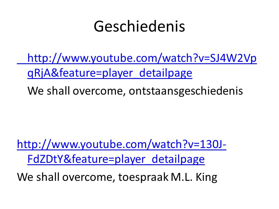 Geschiedenis http://www.youtube.com/watch?v=SJ4W2Vp qRjA&feature=player_detailpage We shall overcome, ontstaansgeschiedenis http://www.youtube.com/wat