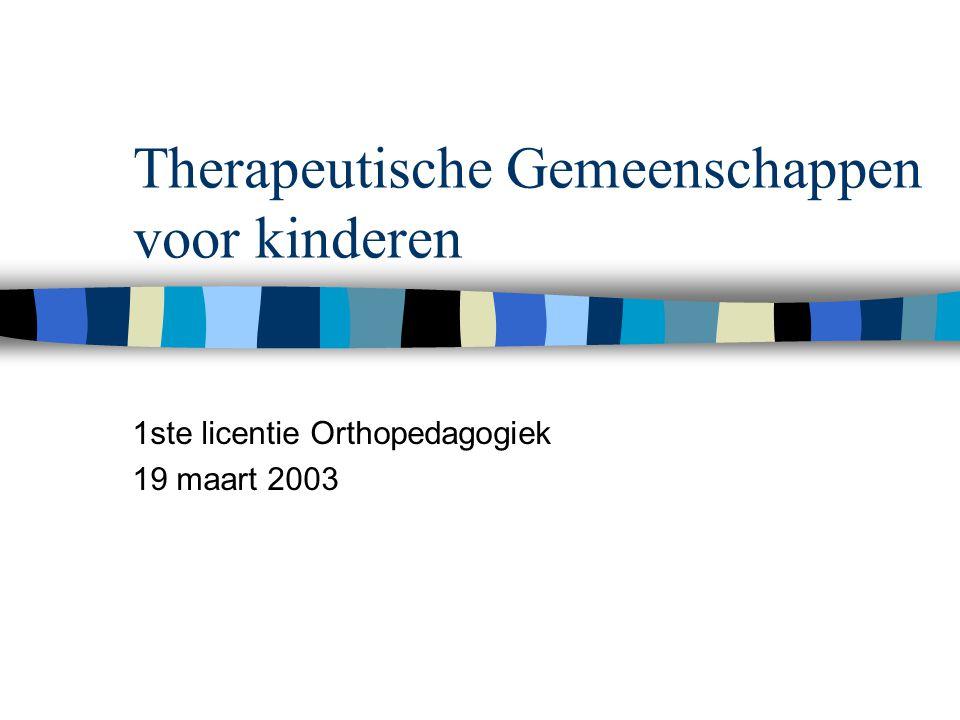 Therapeutische Gemeenschappen voor kinderen 1ste licentie Orthopedagogiek 19 maart 2003