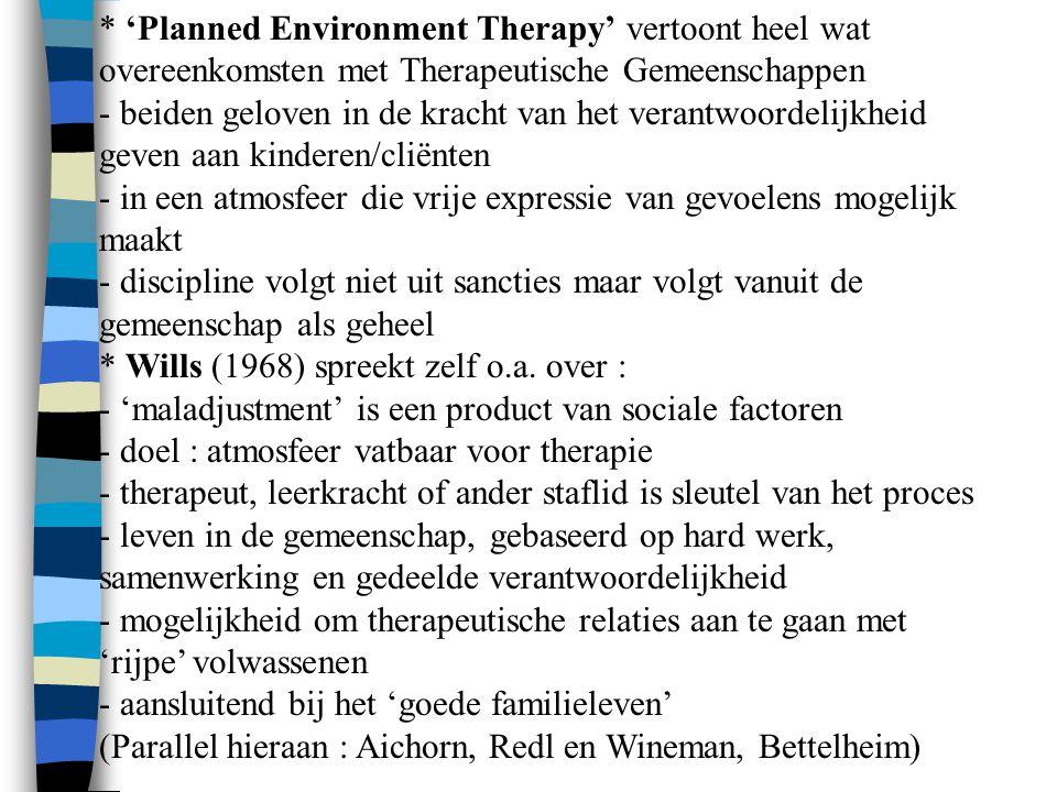 * 'Planned Environment Therapy' vertoont heel wat overeenkomsten met Therapeutische Gemeenschappen - beiden geloven in de kracht van het verantwoordel