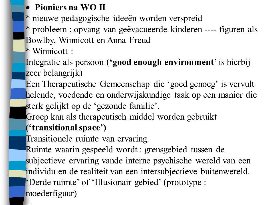  Pioniers na WO II * nieuwe pedagogische ideeën worden verspreid * probleem : opvang van geëvacueerde kinderen ---- figuren als Bowlby, Winnicott e