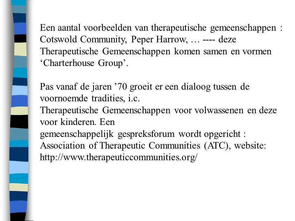 Een aantal voorbeelden van therapeutische gemeenschappen : Cotswold Community, Peper Harrow, … ---- deze Therapeutische Gemeenschappen komen samen en vormen 'Charterhouse Group'.