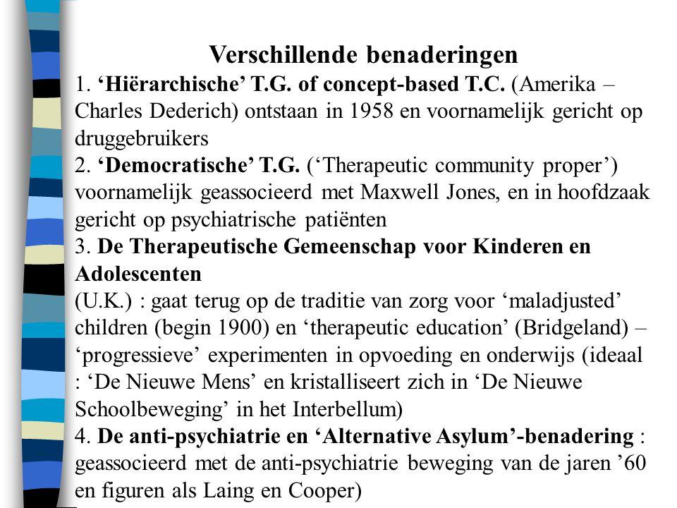 Verschillende benaderingen 1. 'Hiërarchische' T.G. of concept-based T.C. (Amerika – Charles Dederich) ontstaan in 1958 en voornamelijk gericht op drug