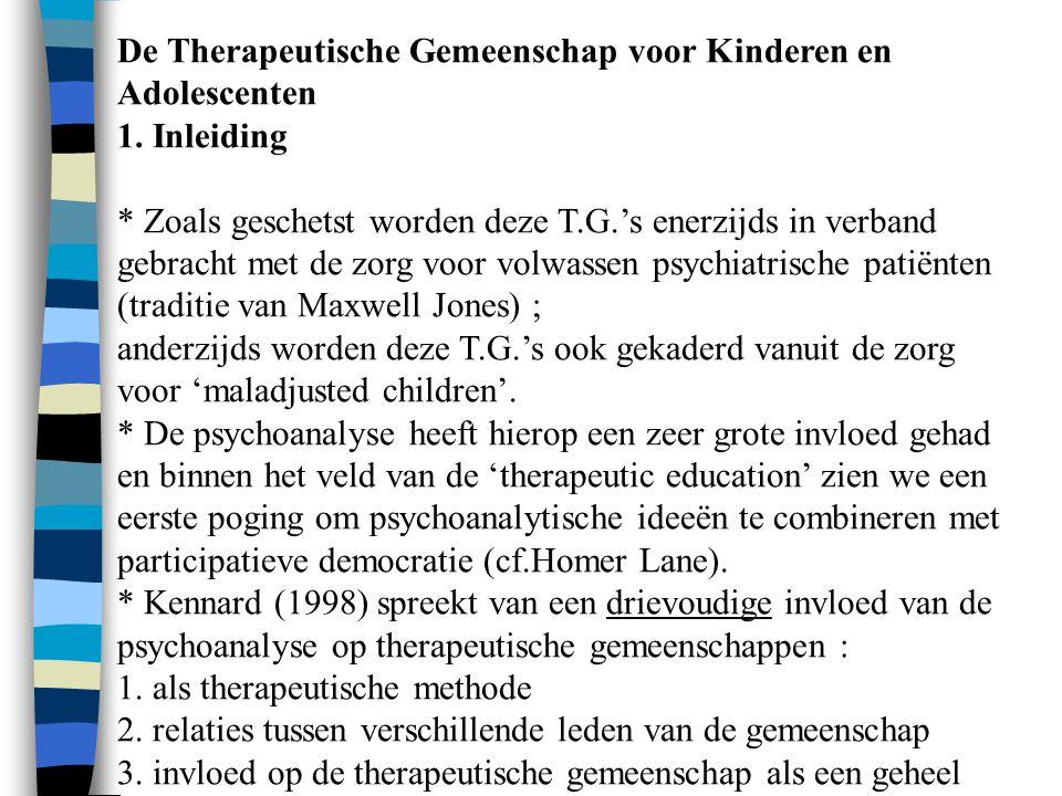 De Therapeutische Gemeenschap voor Kinderen en Adolescenten 1. Inleiding * Zoals geschetst worden deze T.G.'s enerzijds in verband gebracht met de zor