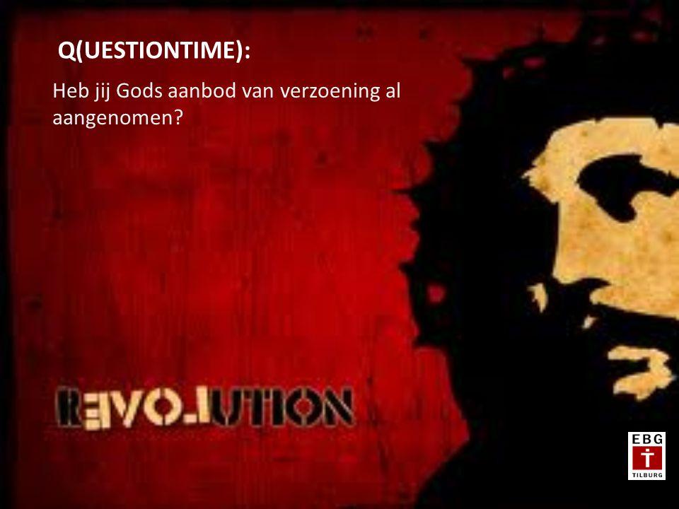 Heb jij Gods aanbod van verzoening al aangenomen Q(UESTIONTIME):