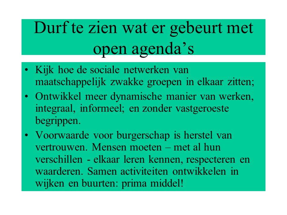 Durf te zien wat er gebeurt met open agenda's Kijk hoe de sociale netwerken van maatschappelijk zwakke groepen in elkaar zitten; Ontwikkel meer dynamische manier van werken, integraal, informeel; en zonder vastgeroeste begrippen.