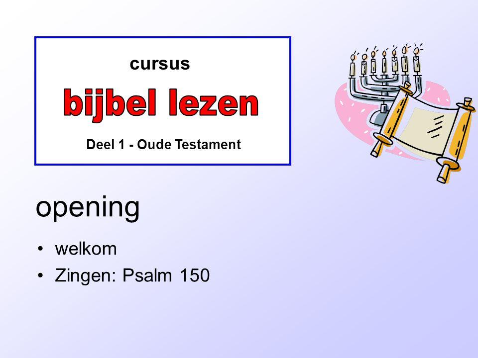 cursus Deel 1 - Oude Testament opening welkom Zingen: Psalm 150