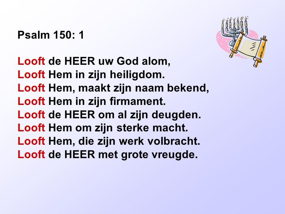 Psalm 150: 2 Looft de HEER, brengt Hem uw dank, looft Hem met bazuingeklank.