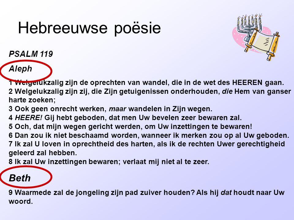 Hebreeuwse poësie PSALM 119 Aleph 1 Welgelukzalig zijn de oprechten van wandel, die in de wet des HEEREN gaan.