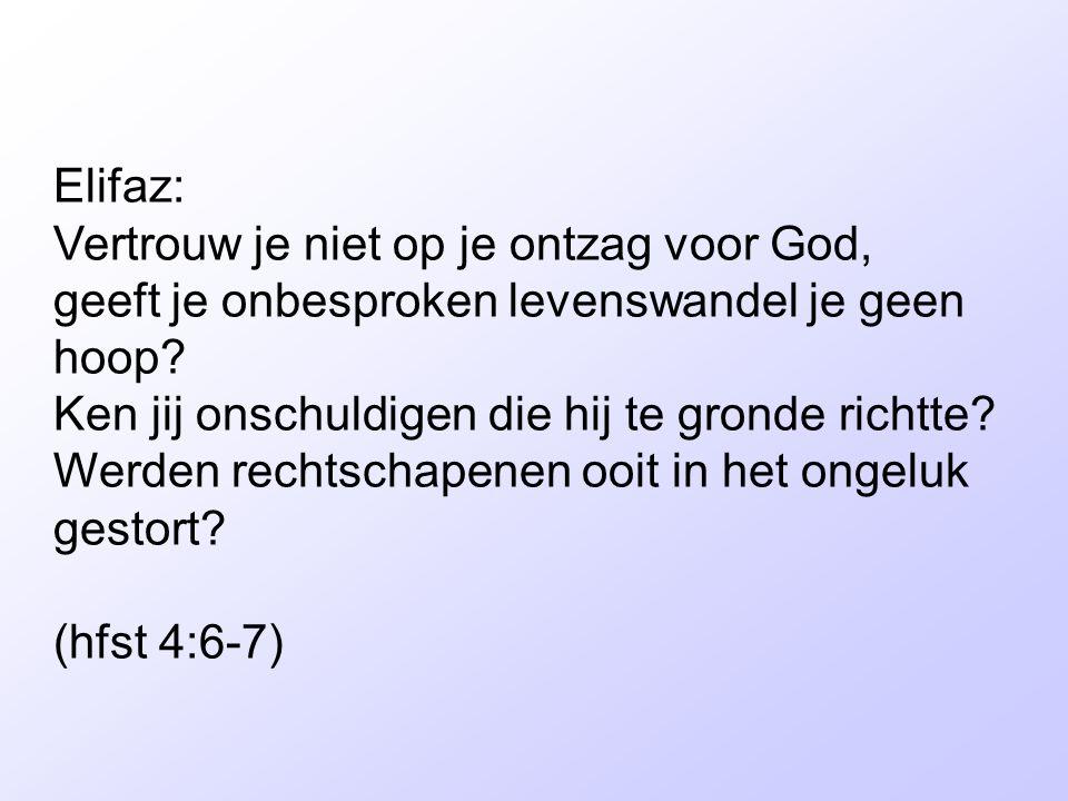 Elifaz: Vertrouw je niet op je ontzag voor God, geeft je onbesproken levenswandel je geen hoop.