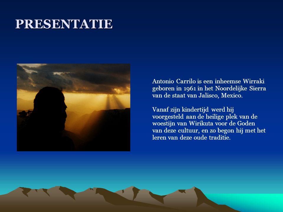 PRESENTATIE Antonio Carrilo is een inheemse Wirraki geboren in 1961 in het Noordelijke Sierra van de staat van Jalisco, Mexico.