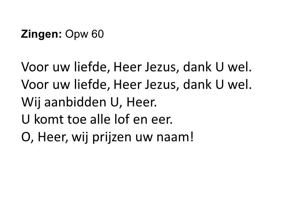 Zingen: Opw 60 Voor uw liefde, Heer Jezus, dank U wel.