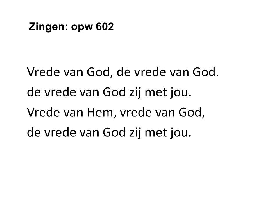 Zingen: opw 602 Vrede van God, de vrede van God. de vrede van God zij met jou.