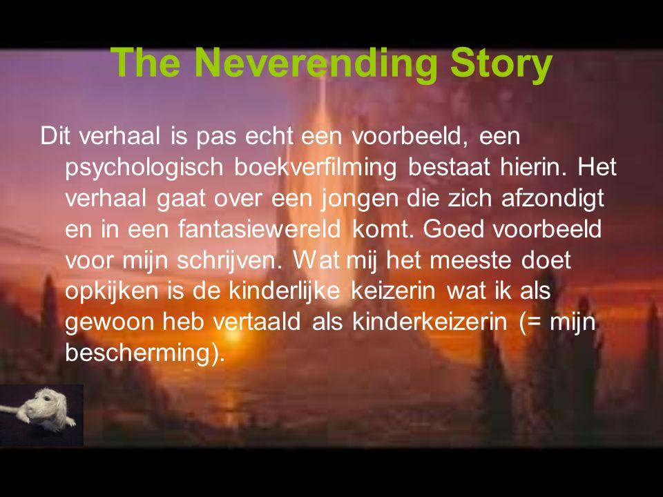 The Neverending Story Dit verhaal is pas echt een voorbeeld, een psychologisch boekverfilming bestaat hierin.
