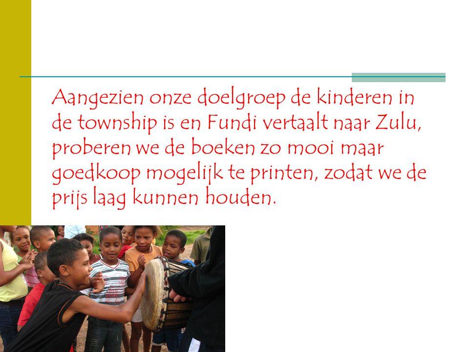 Aangezien onze doelgroep de kinderen in de township is en Fundi vertaalt naar Zulu, proberen we de boeken zo mooi maar goedkoop mogelijk te printen, z