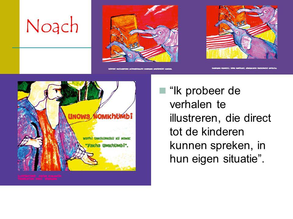 """Noach """"Ik probeer de verhalen te illustreren, die direct tot de kinderen kunnen spreken, in hun eigen situatie""""."""