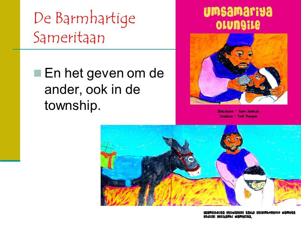De Barmhartige Sameritaan En het geven om de ander, ook in de township.
