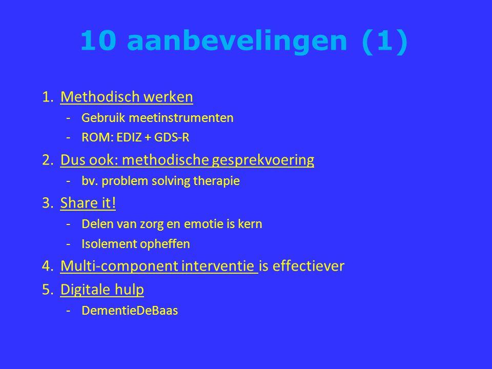 10 aanbevelingen (1) 1.Methodisch werken -Gebruik meetinstrumenten -ROM: EDIZ + GDS-R 2.Dus ook: methodische gesprekvoering -bv.