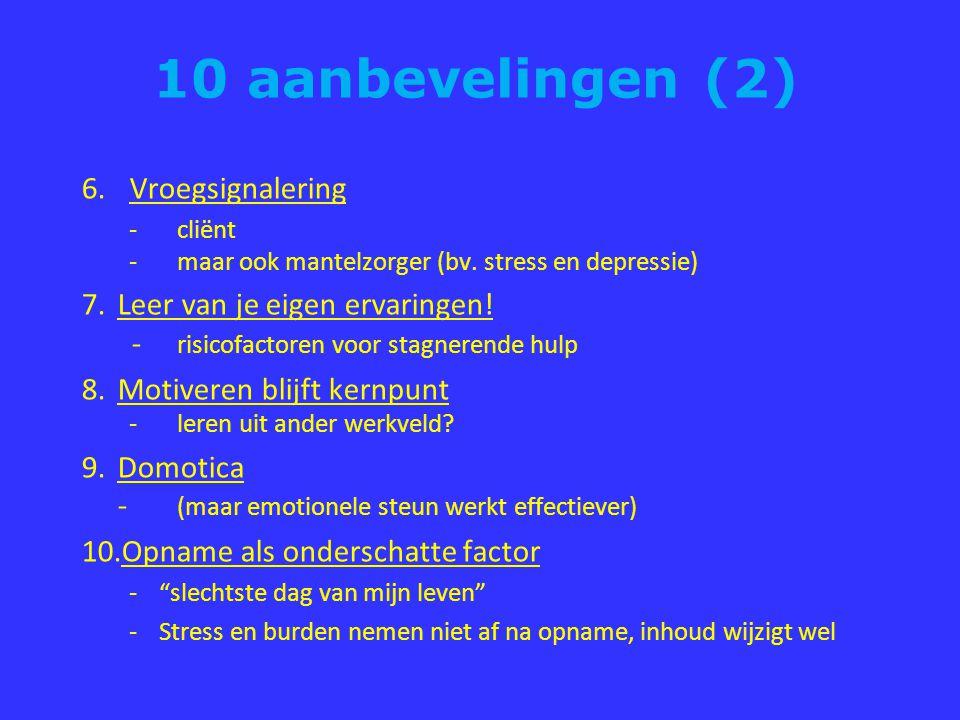 10 aanbevelingen (2) 6.Vroegsignalering - cliënt -maar ook mantelzorger (bv.