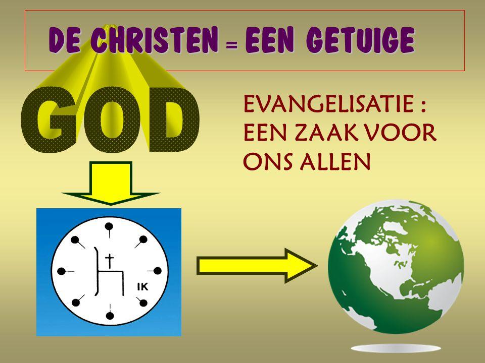 DE CHRISTEN = EEN GETUIGE EVANGELISATIE : EEN ZAAK VOOR ONS ALLEN