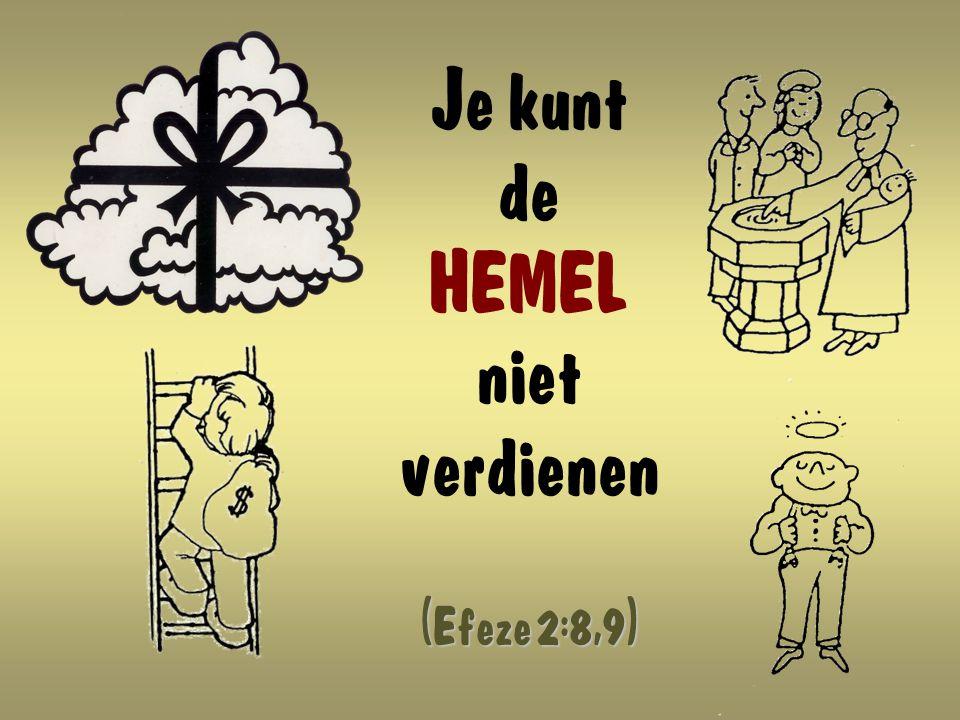 (Efeze 2:8,9) Je kunt de HEMEL niet verdienen (Efeze 2:8,9)