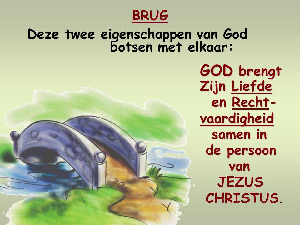 BRUG Deze twee eigenschappen van God botsen met elkaar: GOD brengt Zijn Liefde en Recht- en Recht-vaardigheid samen in samen in de persoon de persoon van van JEZUS JEZUS CHRISTUS.