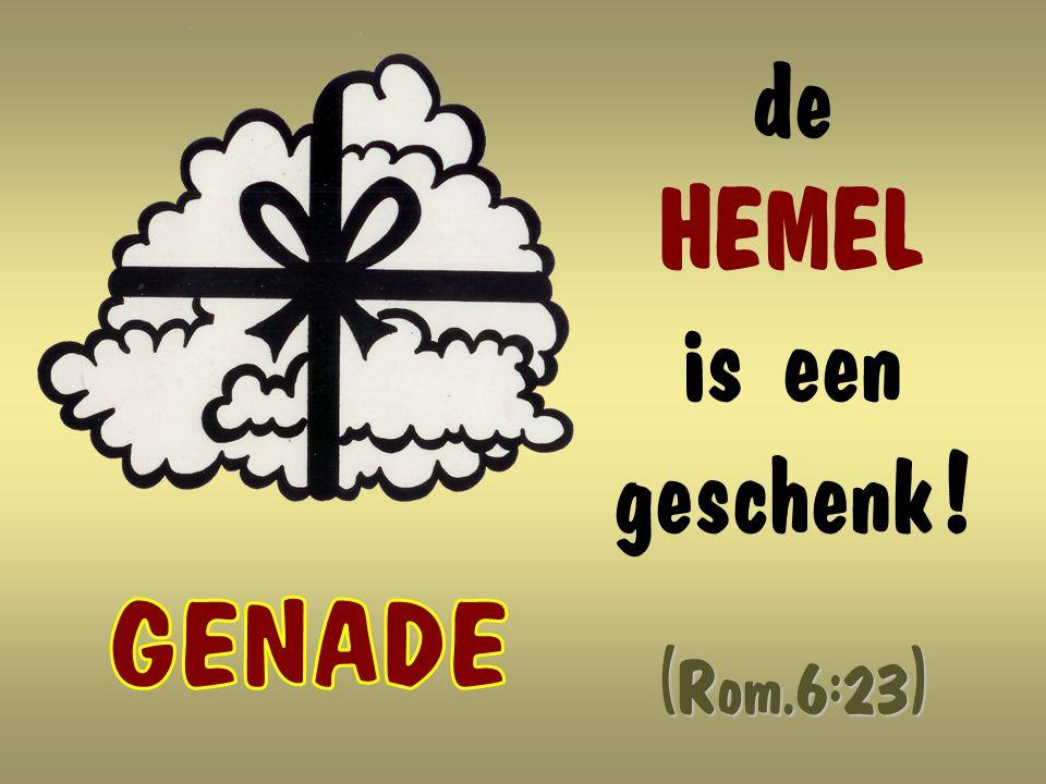 Rom.6:23 Want het loon, dat de zonde geeft, is de dood, maar de genade, die God schenkt, is het eeuwige leven in Christus Jezus, onze Here .