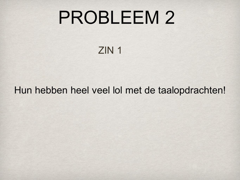 PROBLEEM 2 ZIN 2 Wat zij daar hebben is erg zeldzaam!
