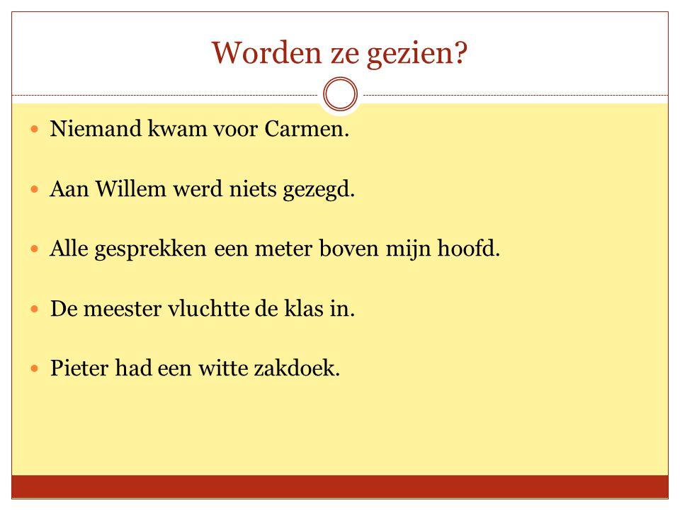 Worden ze gezien.Niemand kwam voor Carmen. Aan Willem werd niets gezegd.