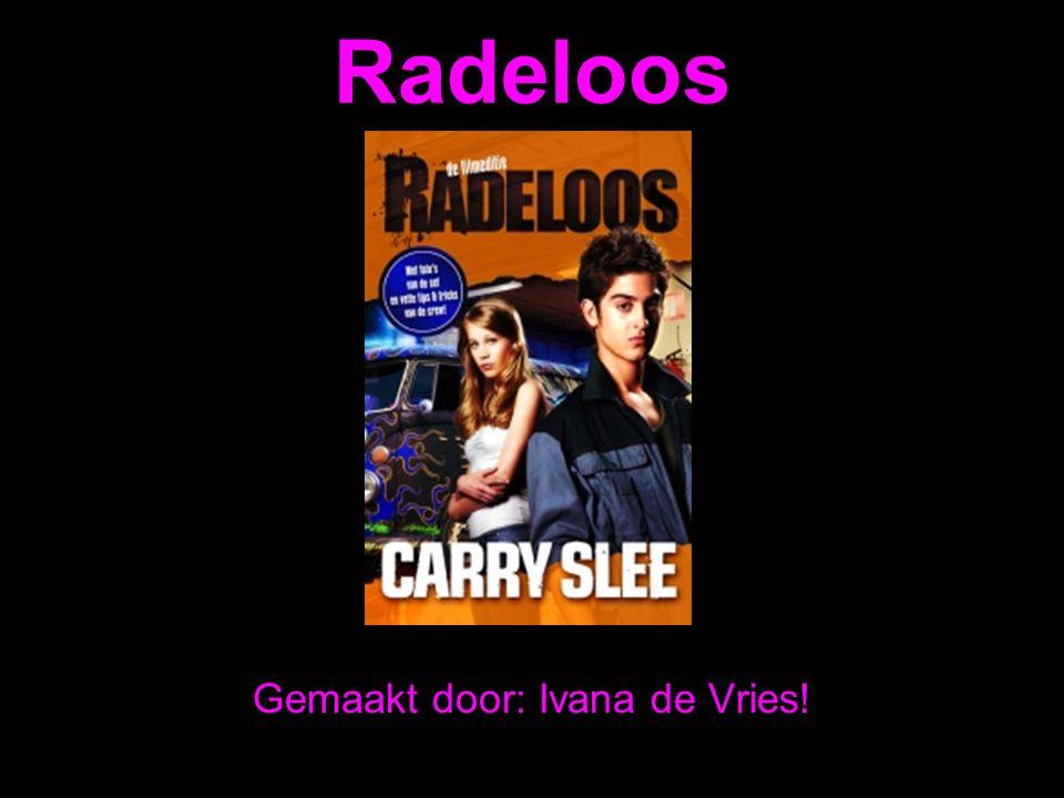 Radeloos Gemaakt door: Ivana de Vries!