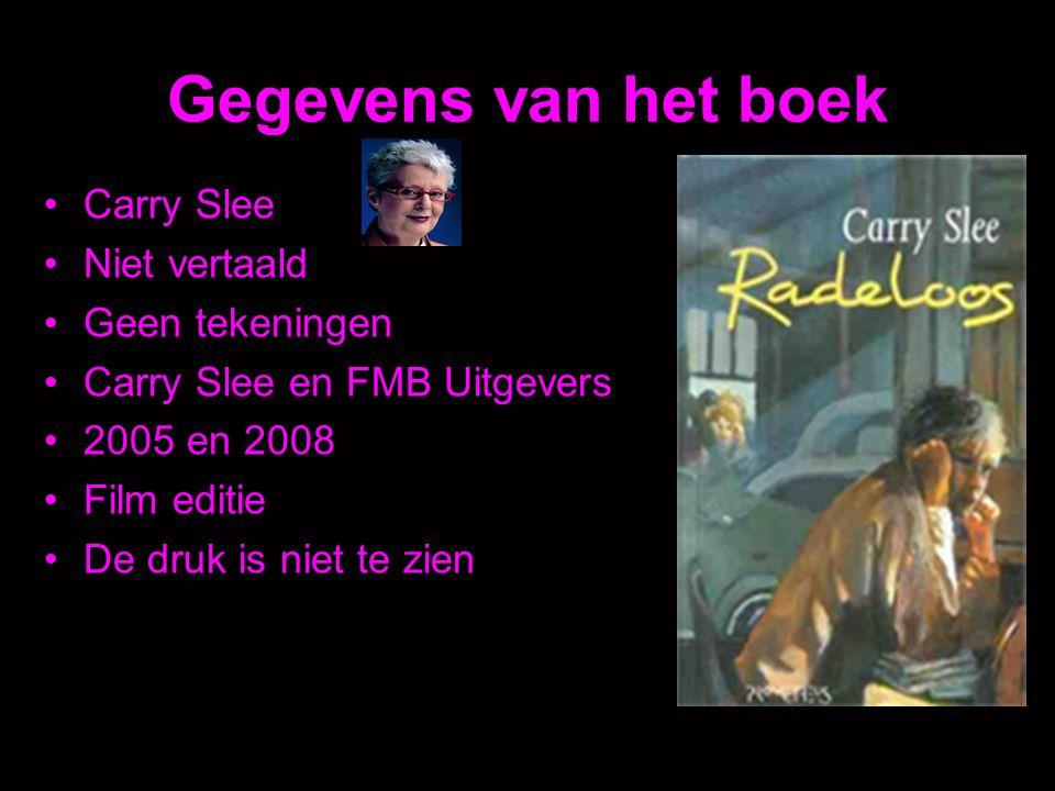 Gegevens van het boek Carry Slee Niet vertaald Geen tekeningen Carry Slee en FMB Uitgevers 2005 en 2008 Film editie De druk is niet te zien