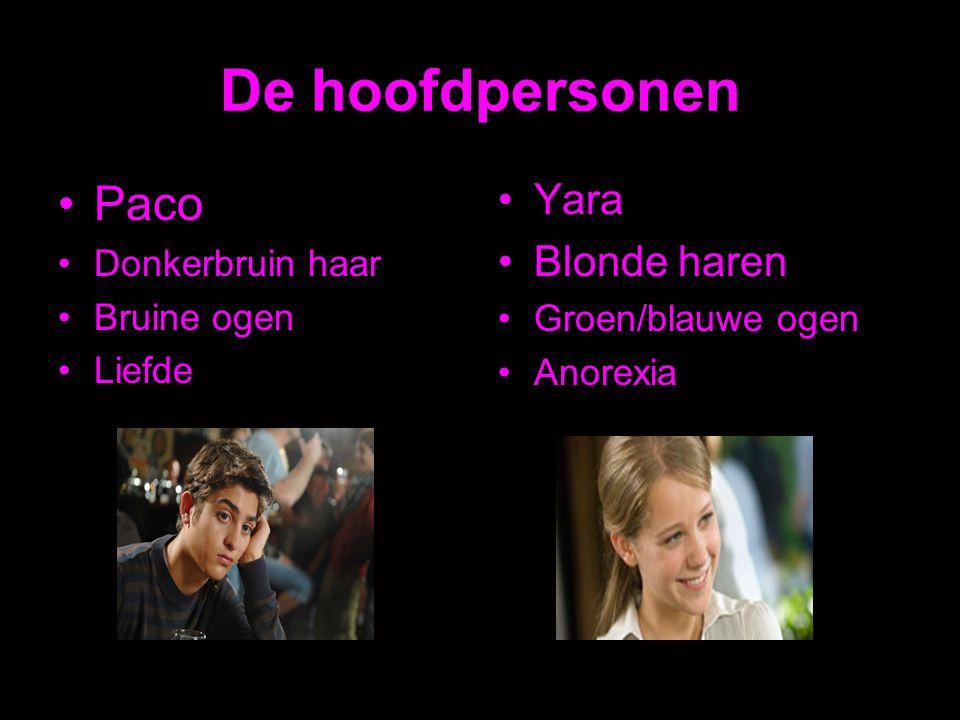 De hoofdpersonen Paco Donkerbruin haar Bruine ogen Liefde Yara Blonde haren Groen/blauwe ogen Anorexia