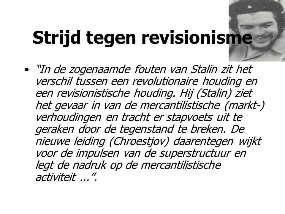 """Strijd tegen revisionisme """"In de zogenaamde fouten van Stalin zit het verschil tussen een revolutionaire houding en een revisionistische houding. Hij"""