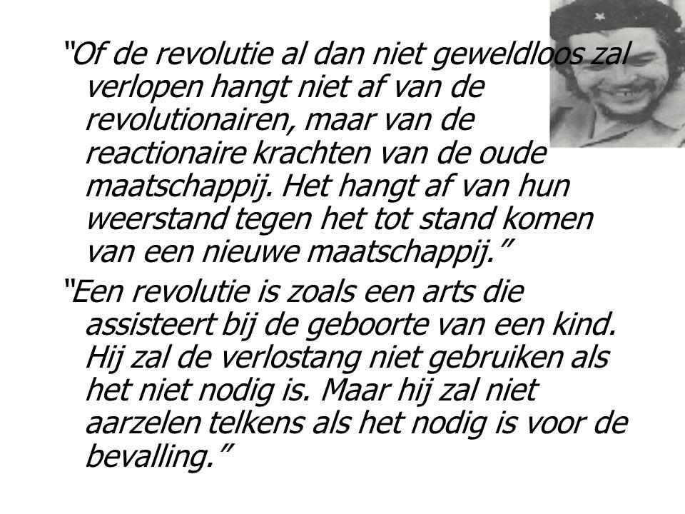 """""""Of de revolutie al dan niet geweldloos zal verlopen hangt niet af van de revolutionairen, maar van de reactionaire krachten van de oude maatschappij."""