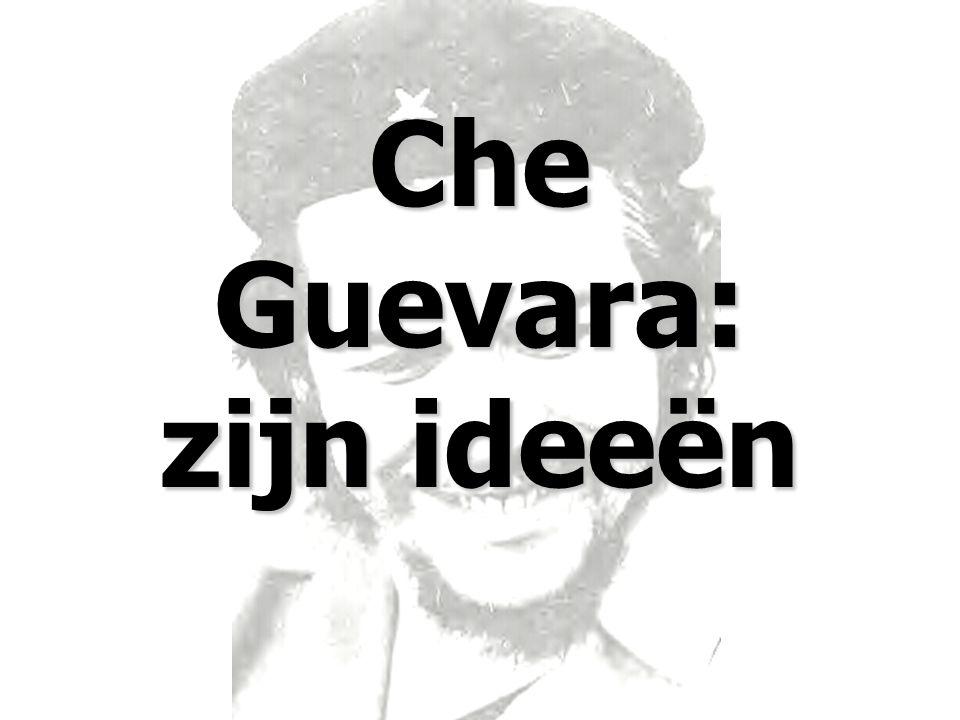 Che Guevara: zijn ideeën