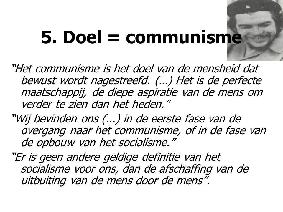 """5. Doel = communisme """"Het communisme is het doel van de mensheid dat bewust wordt nagestreefd. (…) Het is de perfecte maatschappij, de diepe aspiratie"""