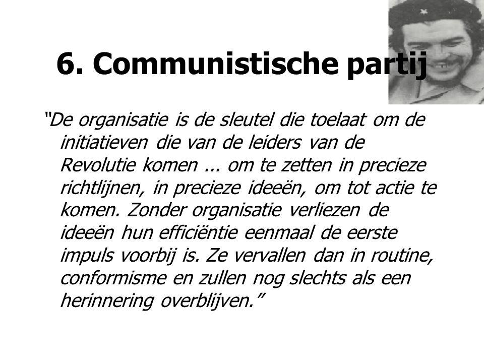 """6. Communistische partij """"De organisatie is de sleutel die toelaat om de initiatieven die van de leiders van de Revolutie komen... om te zetten in pre"""