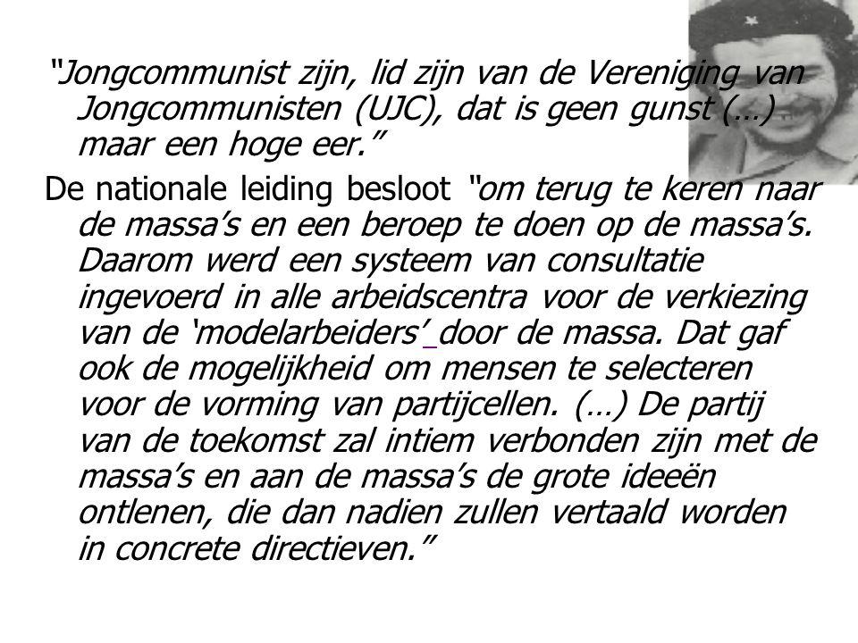 """""""Jongcommunist zijn, lid zijn van de Vereniging van Jongcommunisten (UJC), dat is geen gunst (…) maar een hoge eer."""" De nationale leiding besloot """"om"""