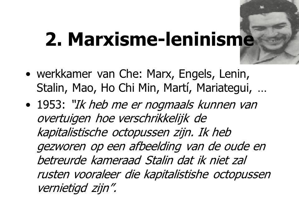 "2. Marxisme-leninisme werkkamer van Che: Marx, Engels, Lenin, Stalin, Mao, Ho Chi Min, Martí, Mariategui, … 1953: ""Ik heb me er nogmaals kunnen van ov"