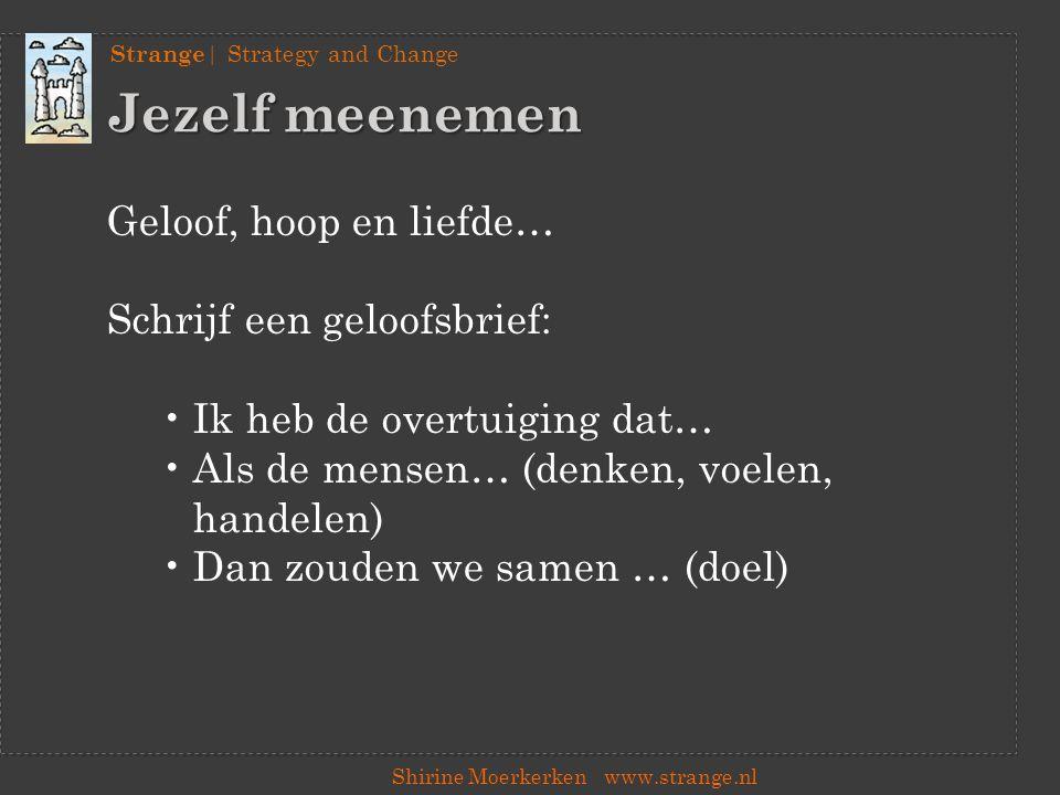 Strange | Strategy and Change Shirine Moerkerkenwww.strange.nl Jezelf meenemen Welk persoonlijk verlangen spreekt er uit de geloofsbrief.