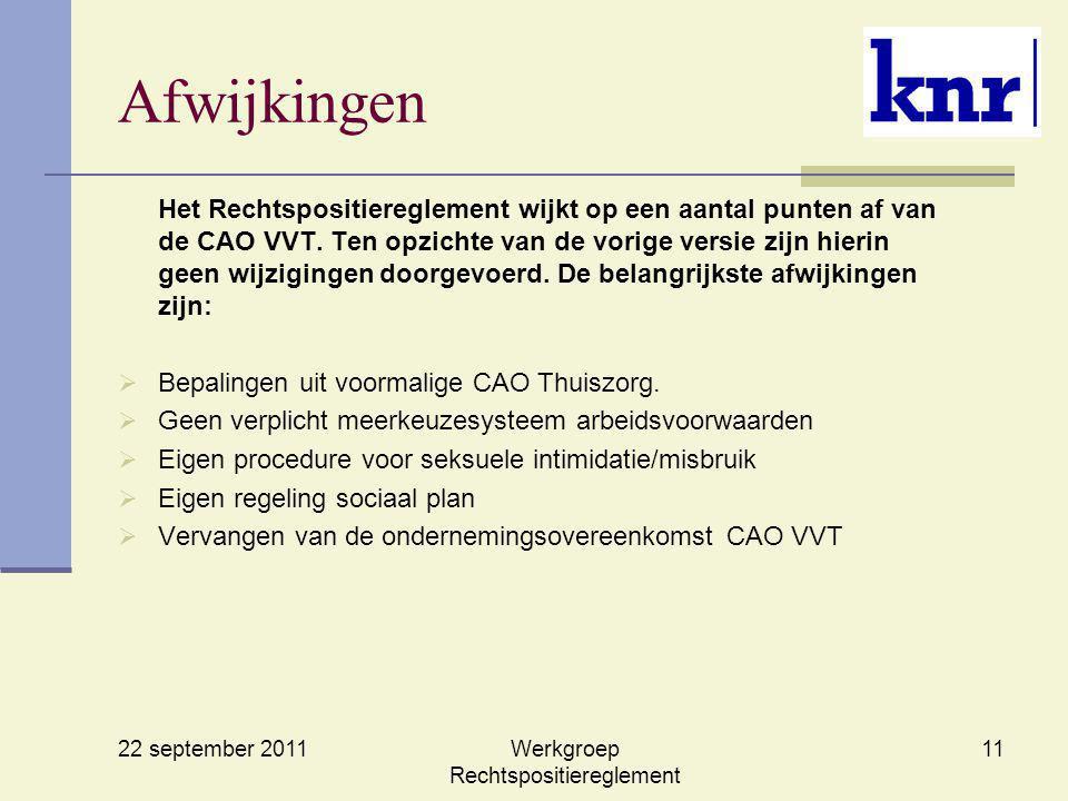 22 september 2011 Werkgroep Rechtspositiereglement 11 Afwijkingen Het Rechtspositiereglement wijkt op een aantal punten af van de CAO VVT. Ten opzicht