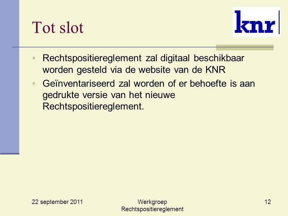 22 september 2011 Werkgroep Rechtspositiereglement 12 Tot slot  Rechtspositiereglement zal digitaal beschikbaar worden gesteld via de website van de