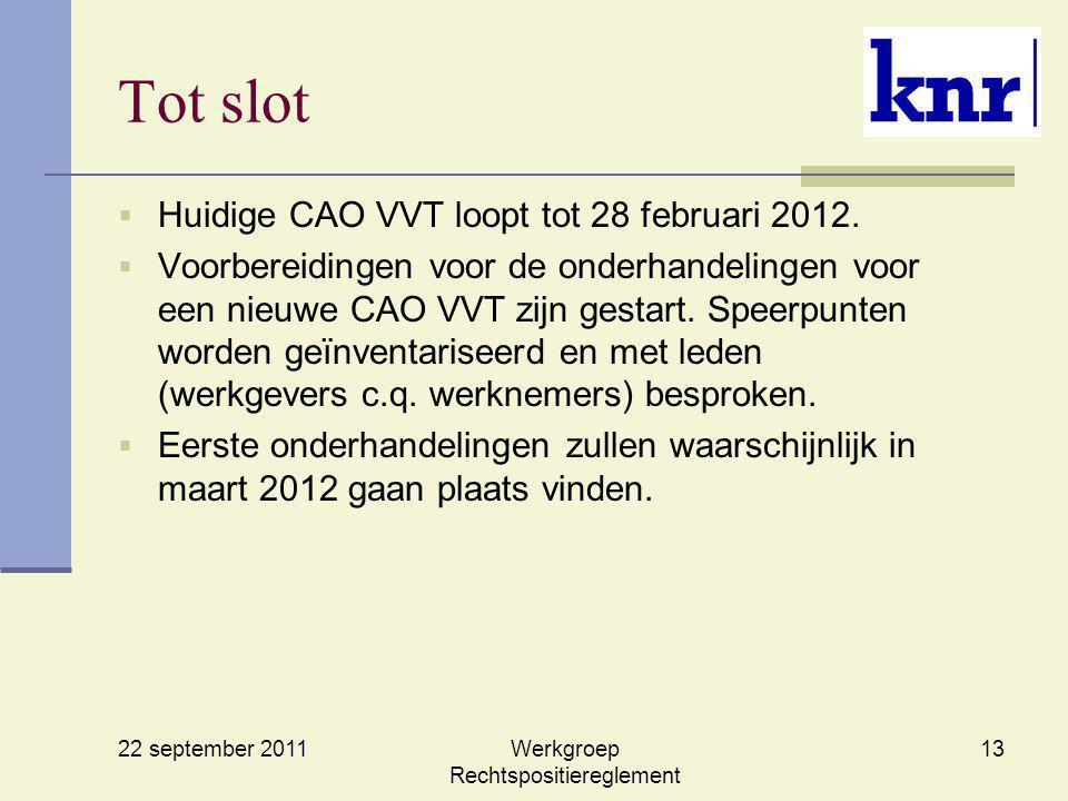 22 september 2011 Werkgroep Rechtspositiereglement 13 Tot slot  Huidige CAO VVT loopt tot 28 februari 2012.  Voorbereidingen voor de onderhandelinge