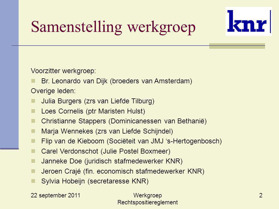 22 september 2011 Werkgroep Rechtspositiereglement 2 Samenstelling werkgroep Voorzitter werkgroep: Br. Leonardo van Dijk (broeders van Amsterdam) Over
