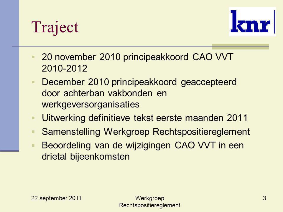 22 september 2011 Werkgroep Rechtspositiereglement 3 Traject  20 november 2010 principeakkoord CAO VVT 2010-2012  December 2010 principeakkoord geac