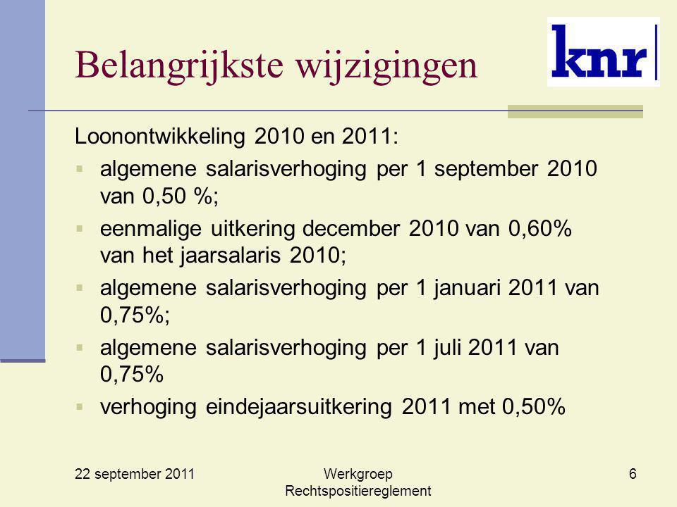22 september 2011 Werkgroep Rechtspositiereglement 6 Belangrijkste wijzigingen Loonontwikkeling 2010 en 2011:  algemene salarisverhoging per 1 septem