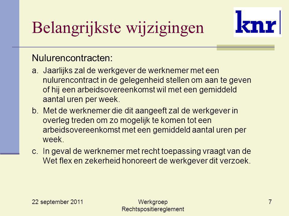22 september 2011 Werkgroep Rechtspositiereglement 7 Belangrijkste wijzigingen Nulurencontracten: a. Jaarlijks zal de werkgever de werknemer met een n