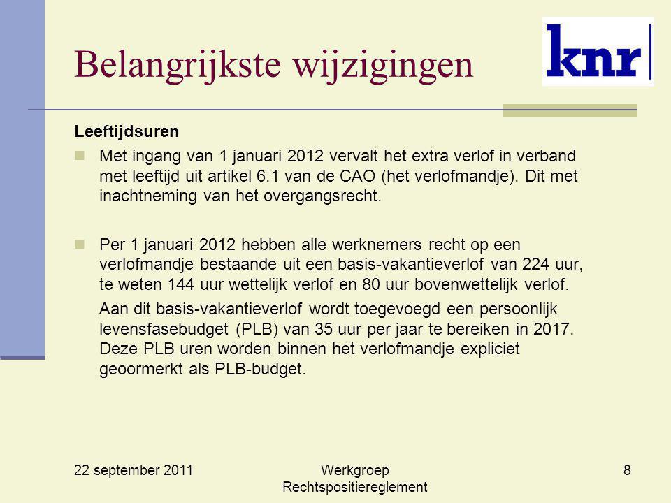 22 september 2011 Werkgroep Rechtspositiereglement 8 Belangrijkste wijzigingen Leeftijdsuren Met ingang van 1 januari 2012 vervalt het extra verlof in