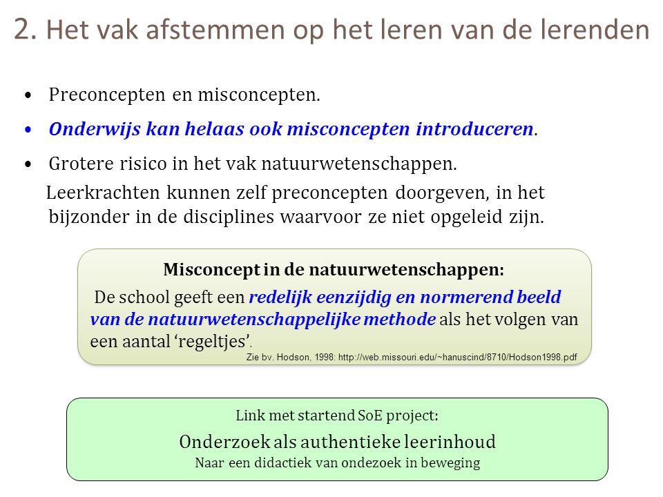 2. Het vak afstemmen op het leren van de lerenden Preconcepten en misconcepten. Onderwijs kan helaas ook misconcepten introduceren. Grotere risico in